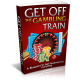 Get Off The Gambling Train - A Blueprint To Self Treatment For Gambling