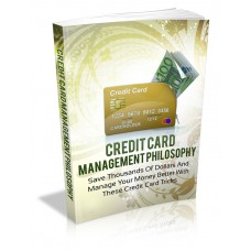 Credit Card Management Philosophy - Save Thousands Of Dollars And Manage Your Money Better With These Credit Card Tricks